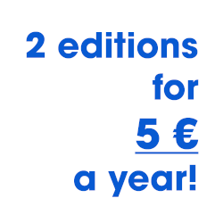 2 editions for 5€ a year!